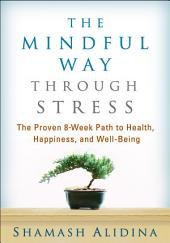 Mindful Way through Stress: The Proven 8-Week Path to Health, Happiness, and Well-Being