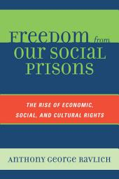 Freedom from Our Social Prisons: The Rise of Economic, Social, and Cultural Rights