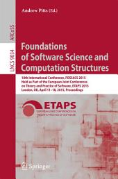 Foundations of Software Science and Computation Structures: 18th International Conference, FOSSACS 2015, Held as Part of the European Joint Conferences on Theory and Practice of Software, ETAPS 2015, London, UK, April 11-18, 2015, Proceedings