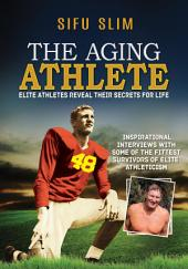 The Aging Athlete: Elite Athletes Reveal Their Secrets For Life