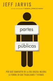 Partes públicas: Por qué compartir en la era digital mejora nuestra manera de trabajar y vivir