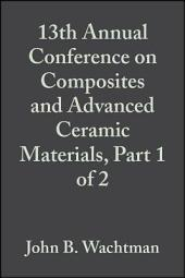 13th Annual Conference on Composites and Advanced Ceramic Materials, Part 1 of 2: Ceramic Engineering and Science Proceedings, Volume 10