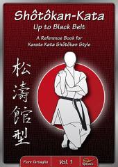 Shôtôkan-Kata Up to Black Belt / Vol. 1: A Reference Book for Karate Kata Shôtôkan Style