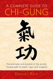 A Complete Guide to Chi-Gung Harnessing the Power of the Universe