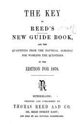 The Key to Reed's New Guide Book, and the Quantities from the Nautical Almanac for Working the Questions in the Edition for 1870