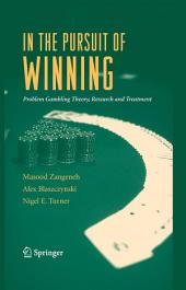 In the Pursuit of Winning: Problem Gambling Theory, Research and Treatment