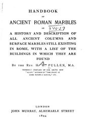 Handbook of Ancient Roman Marbles: Or, A History and Description of All Ancient Columns and Surface Marbles Still Existing in Rome, with a List of the Buildings in which They are Found