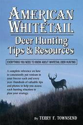 American Whitetail: Deer Hunting Tips & Resources—Everything You Need to Know About Whitetail Deer Hunting