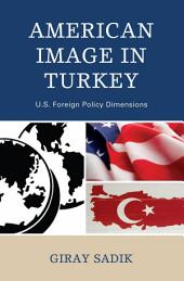 American Image in Turkey: U.S. Foreign Policy Dimensions