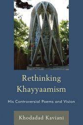 Rethinking Khayyaamism: His Controversial Poems and Vision