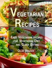 Vegetarian recipes: Easy Vegetarian recipes for Vegetarian Diet and Clean Eating.