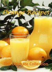 Orange Recipes: The Ultimate Collection