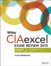 Wiley CIAexcel Exam Review 2015, Part 2: Internal Audit Practice, Edition 6