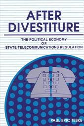 After Divestiture: The Political Economy of State Telecommunications Regulation