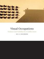 Visual Occupations: Violence and Visibility in a Conflict Zone