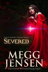 Severed: Cloud Prophet Trilogy, #3