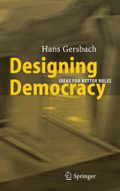 Designing Democracy: Ideas for Better Rules