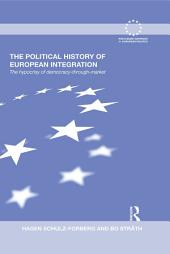 The Politcal History of European Integration: The Hypocrisy of Democracy-Through-Market