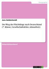 Der Weg der Flüchtlinge nach Deutschland (7. Klasse, Gesellschaftslehre, Atlasarbeit)