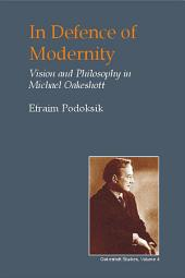 In Defence of Modernity: Vision and Philosophy in Michael Oakeshott