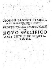 Georgii Ernesti Stahlii ... ¬Propempt. ¬inaug. de novo specifico antiphthisico, equitatione