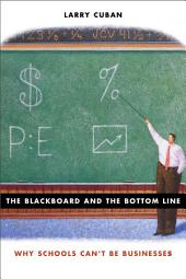 The Blackboard and the Bottom Line: Why Schools Can't Be Businesses