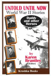 Untold Until Now: World War II Stories : Daddy and Other Heroes
