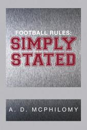 FOOTBALL RULES: SIMPLY STATED: Simply Stated
