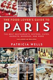The Food Lover's Guide to Paris: The Best Restaurants, Bistros, Cafés, Markets, Bakeries, and More, Edition 5