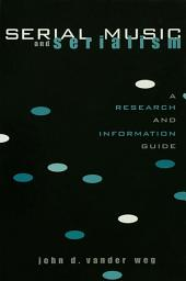 Serial Music and Serialism: A Research and Information Guide
