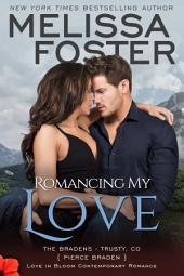 Romancing My Love (Love in Bloom: The Bradens, Book 9) Contemporary Romance