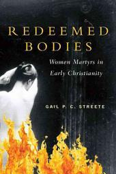 Redeemed Bodies: Women Martyrs in Early Christianity