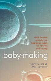 Baby-Making: What the new reproductive treatments mean for families and society