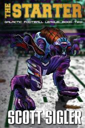 THE STARTER: (Galactic Football League, Book Two)