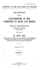 Conditions in the Coal Mines of Colorado: Hearings Before a Subcommittee of the Committee on Mines and Mining ... Pursuant to H. Res. 387, a Resolution Authorizing and Directing the Committee ... to Make an Investigation, Volume 2