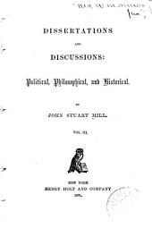Dissertations and Discussions: Vindication of the French revolution of February, 1848; in reply to Lord Brougham and others. Appendix. Enfranchisement of women. Dr. Whewell on moral philosophy. Grote's history of Greece. A few words on nonintervention. The slave power. Utilitarianism