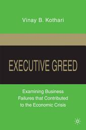 Executive Greed: Examining Business Failures that Contributed to the Economic Crisis