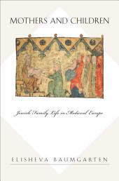 Mothers and Children: Jewish Family Life in Medieval Europe: Jewish Family Life in Medieval Europe