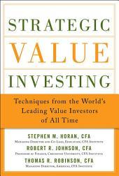 Strategic Value Investing: Practical Techniques of Leading Value Investors: Techniques From the World's Leading Value Investors of All Time (EBOOK)