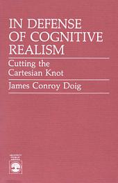 In Defense of Cognitive Realism: Cutting the Cartesian Knot