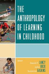 The Anthropology of Learning in Childhood