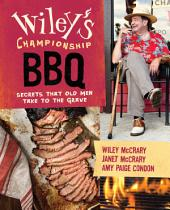 Wiley's Championship BBQ: Secrets that Old Men Take to the Grave