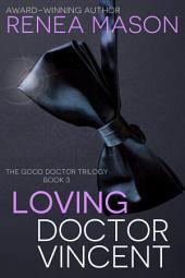 Loving Doctor Vincent: The Good Doctor Trilogy, Book #3