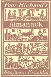 Poor Richard's Almanack: Being the Choicest Morsels of Wisdom, Written During the Years of the Almanack's Publication