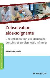 L'observation aide-soignante: Une collaboration à la démarche de soins et au diagnostic infirmier