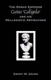 "The Roman Emperor Gaius ""Caligula"" and His Hellenistic Aspirations"