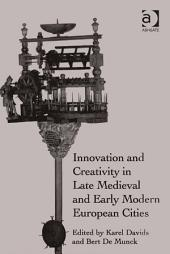 Innovation and Creativity in Late Medieval and Early Modern European Cities