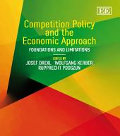 Competition Policy and the Economic Approach: Foundations and Limitations
