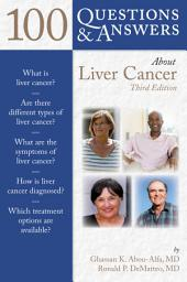 100 Questions & Answers About Liver Cancer: Edition 3