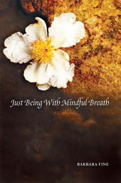 Just Being With Mindful Breath: The Workbook